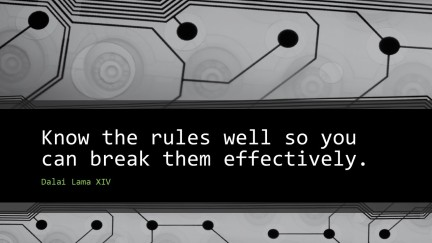 Know the rules well so you can break